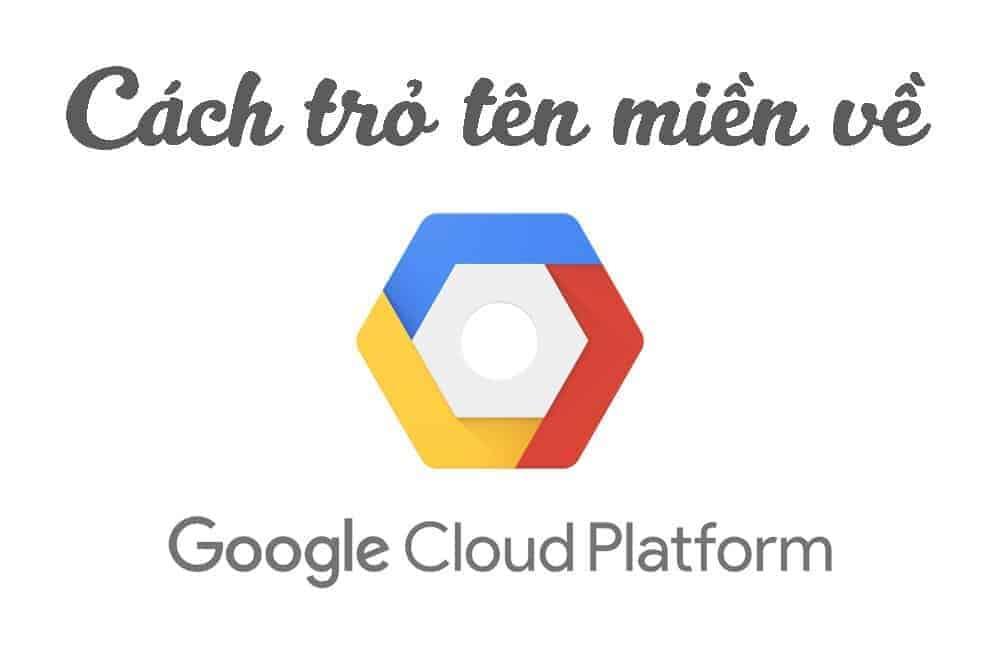 Cách trỏ tên miền về Google Cloud Platform